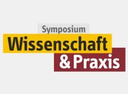 """Symposium """"Wissenschaft und Praxis"""""""