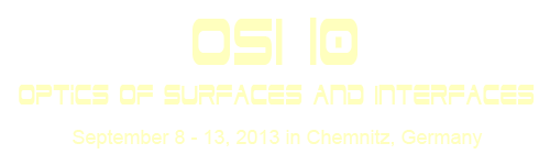 OSI 10 - Optics if Surfaces and Interfaces / September 8-13,2013 in Chemnitz, Germany