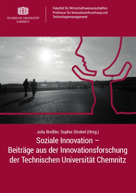 Cover: Soziale Innovation – Beiträge aus der Innovationsforschung der Technischen Universität Chemnitz / Julia Breßler, Sophie Strobel (Hrsg.)
