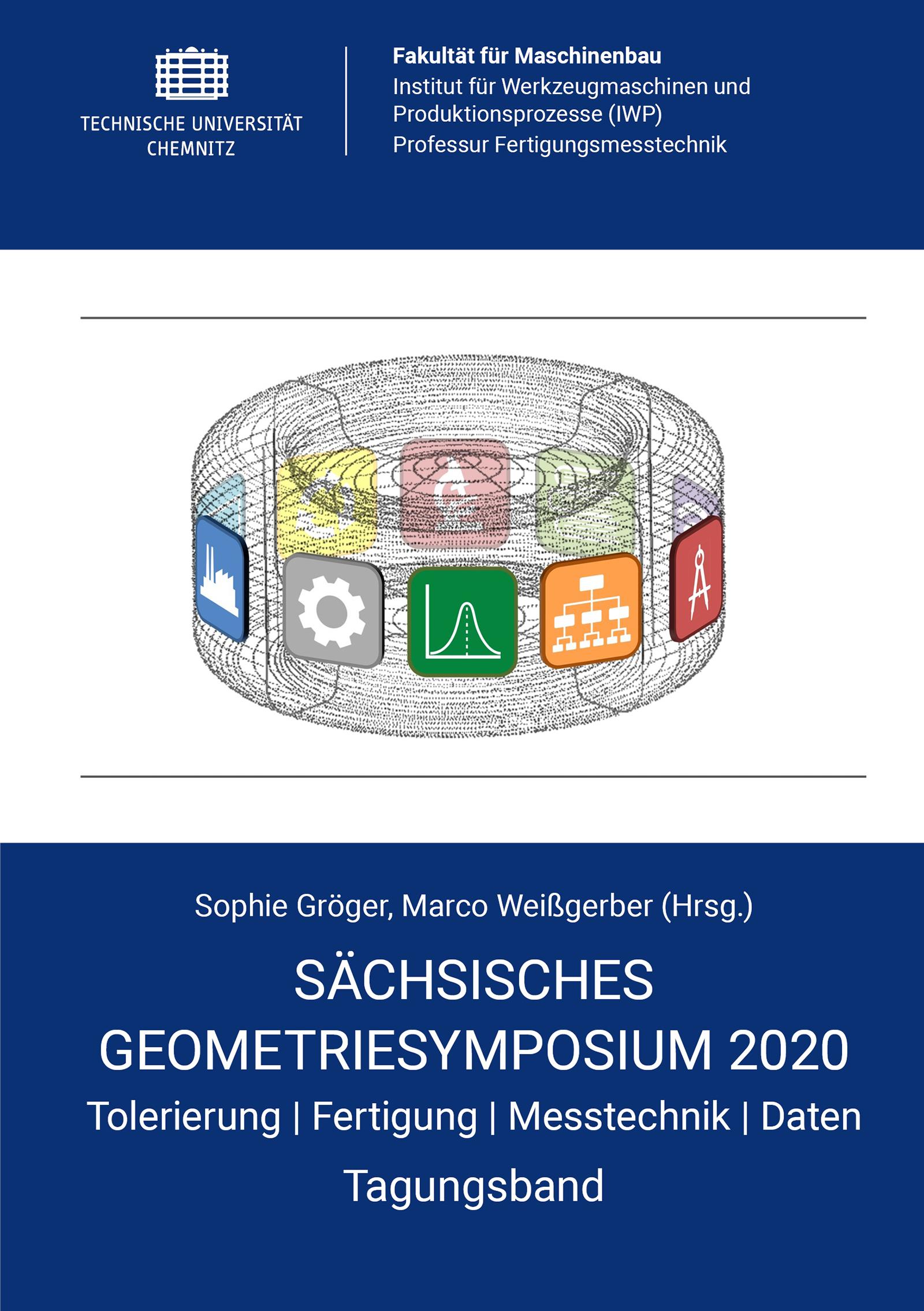 Cover: Sächsisches Geometriesymposium 2020 : Tolerierung - Fertigung - Messtechnik - Daten ; Tagungsband / Sophie Gröger, Marco Weißgerber (Hrsg.)