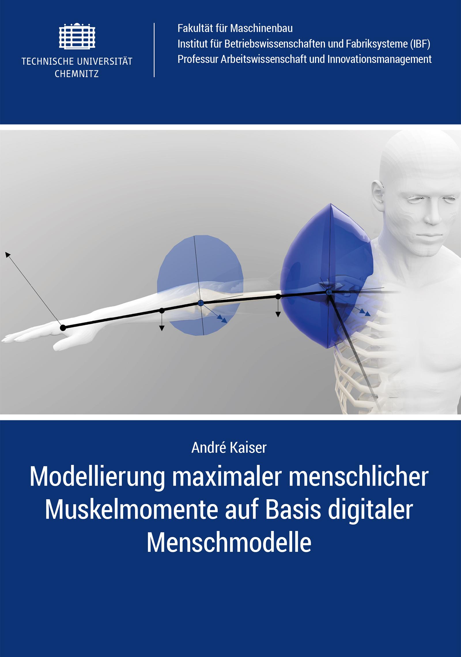 Cover: Modellierung maximaler menschlicher Muskelmomente auf Basis digitaler Menschmodelle - am Beispiel der oberen Extremitäten