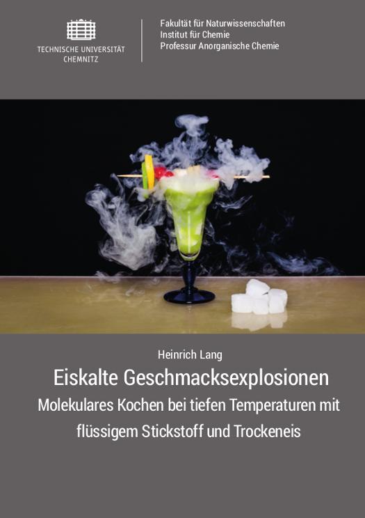 Cover: Eiskalte Geschmacksexplosionen : Molekulares Kochen bei tiefen Temperaturen mit flüssigem Stickstoff und Trockeneis