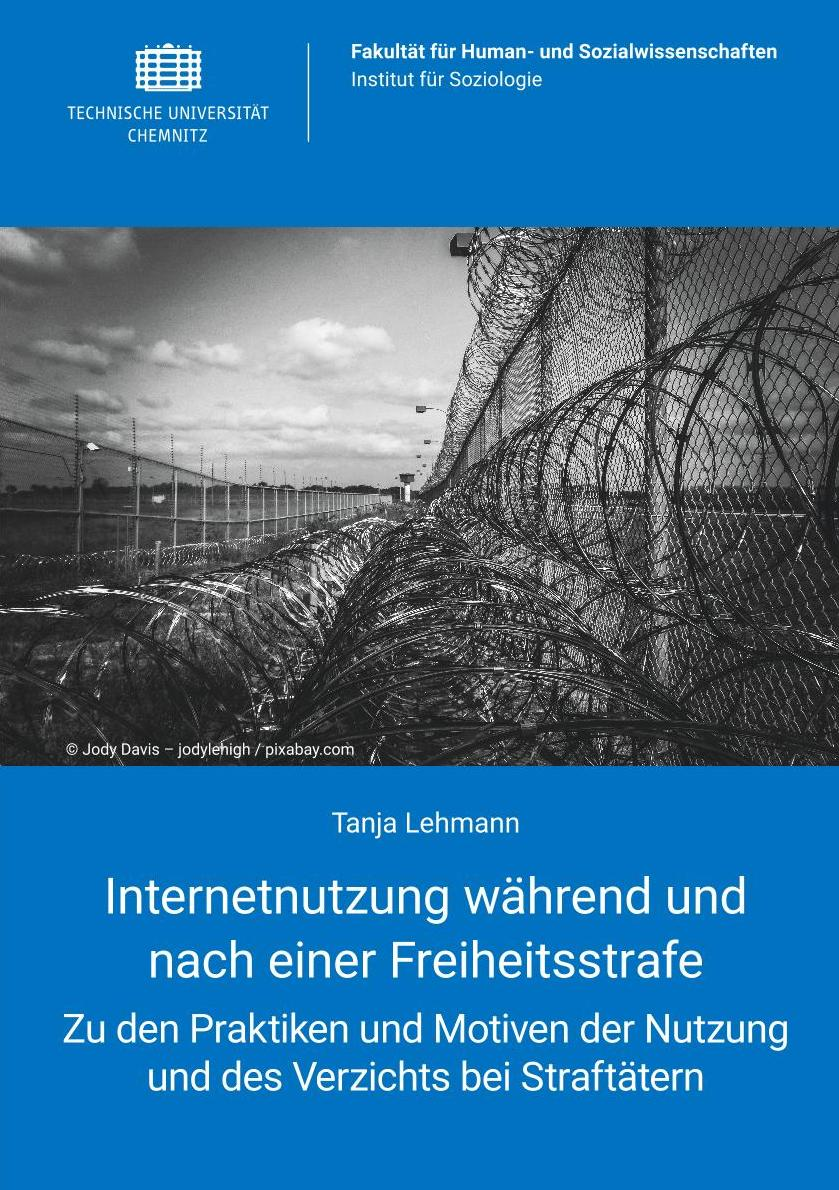 Cover: Internetnutzung während und nach einer Freiheitsstrafe : Zu den Praktiken und Motiven der Nutzung und des Verzichts bei Straftätern