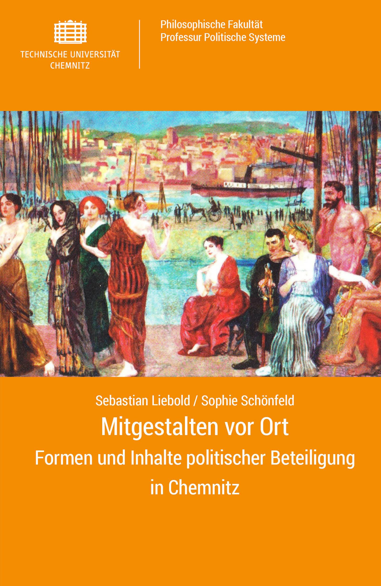 Cover: Mitgestalten vor Ort : Formen und Inhalte politischer Beteiligung in Chemnitz / Sebastian Liebold, Sophie Schönfeld