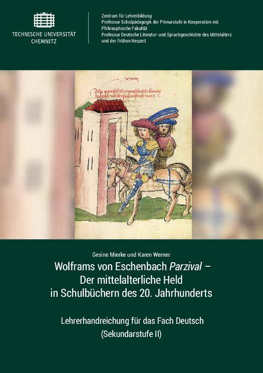 Cover: Wolframs von Eschenbach <i>Parzival</i> – Der mittelalterliche Held in Schulbüchern des 20. Jahrhunderts : Lehrerhandreichung für das Fach Deutsch (Sekundarstufe II) / Gesine Mierke und Karen Werner