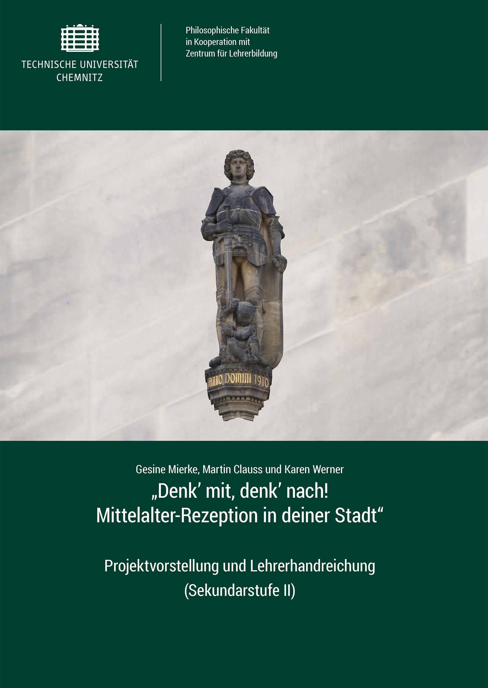 """Cover: """"Denk' mit, denk' nach! Mittelalter-Rezeption in deiner Stadt"""" : Projektvorstellung und Lehrerhandreichung (Sekundarstufe II) / Gesine Mierke, Martin Clauss und Karen Werner"""
