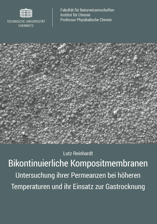 Cover: Bikontinuierliche Kompositmembranen : Untersuchung ihrer Permeanzen bei höheren Temperaturen und ihr Einsatz zur Gastrocknung