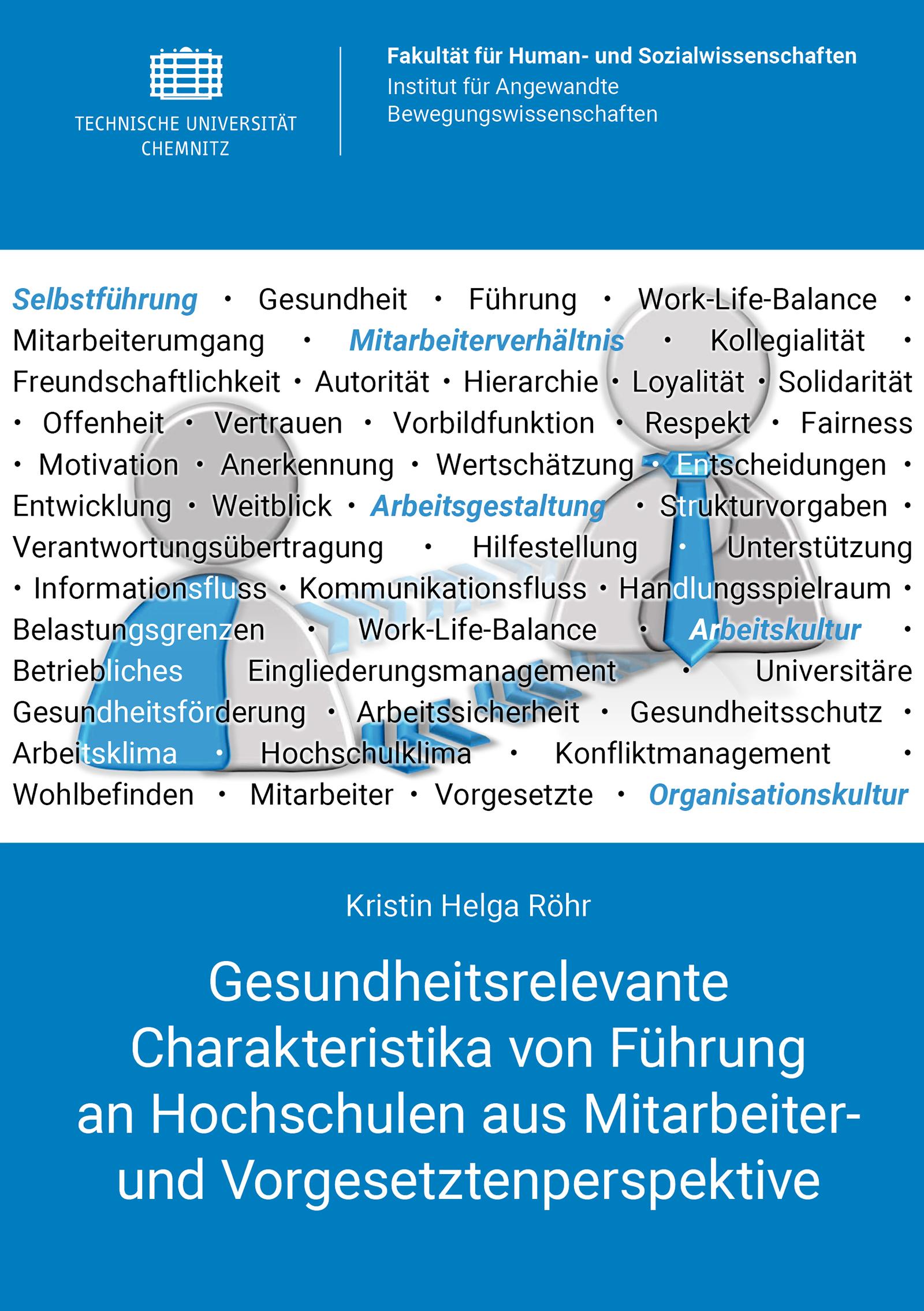 Cover: Gesundheitsrelevante Charakteristika von Führung an Hochschulen aus Mitarbeiter- und Vorgesetztenperspektive : Eine Untersuchung des wissenschaftlichen und nicht-wissenschaftlichen Personals am Fallbeispiel einer Technischen Universität