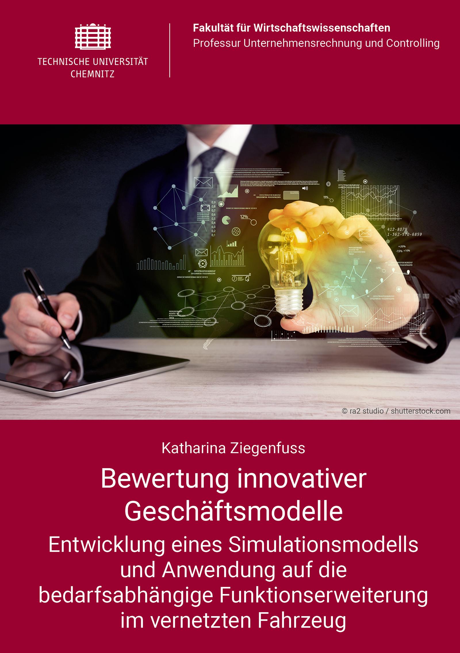 Cover: Bewertung innovativer Geschäftsmodelle : Entwicklung eines Simulationsmodells und Anwendung auf die bedarfsabhängige Funktionserweiterung im vernetzten Fahrzeug